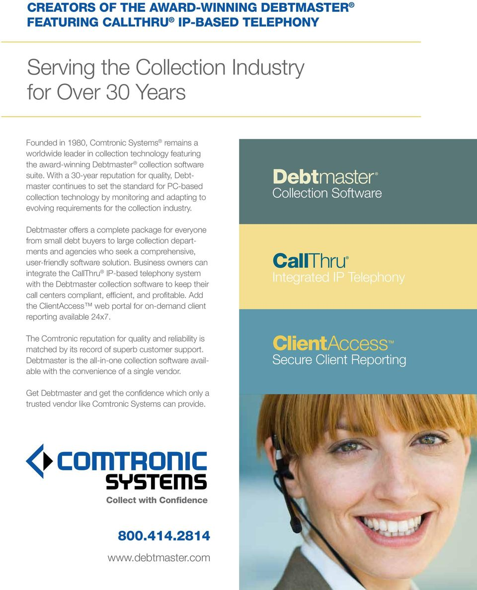 With a 30-year reputation for quality, Debtmaster continues to set the standard for PC-based collection technology by monitoring and adapting to evolving requirements for the collection industry.