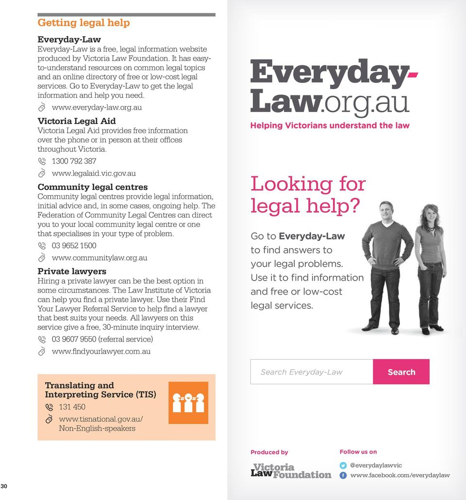 everyday-law.org.au Victoria Legal Aid Victoria Legal Aid provides free information over the phone or in person at their offices throughout Victoria. [ 1300 792 387 0 www.legalaid.vic.gov.
