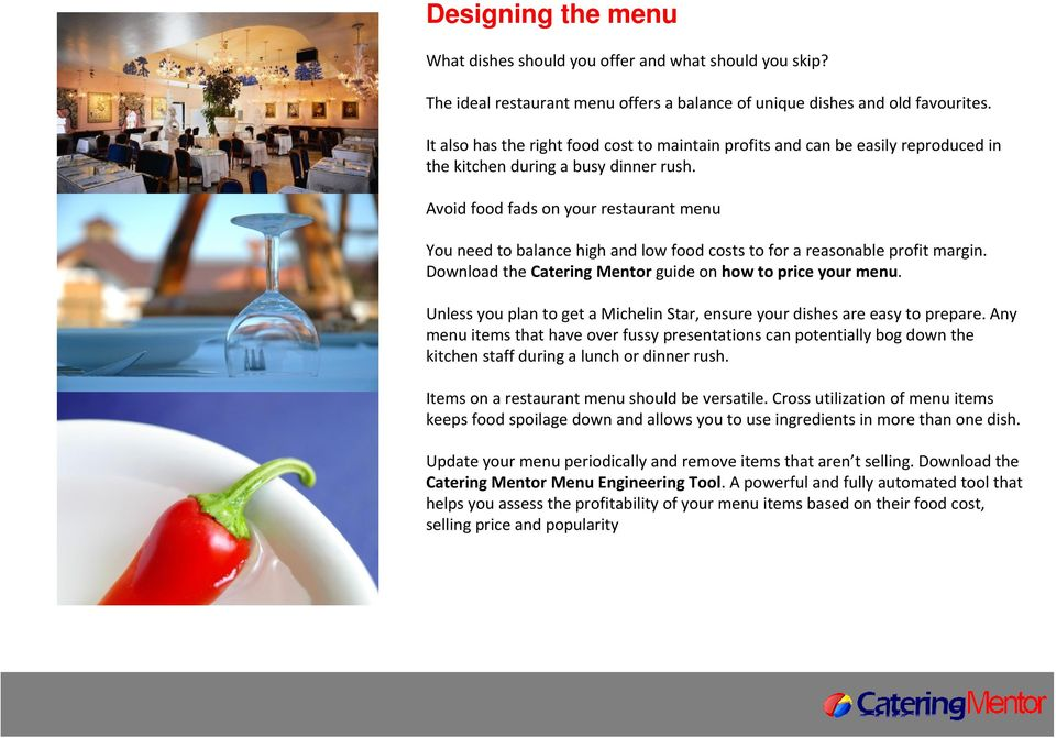 Avoid food fads on your restaurant menu You need to balance high and low food costs to for a reasonable profit margin. Download the Catering Mentor guide on how to price your menu.