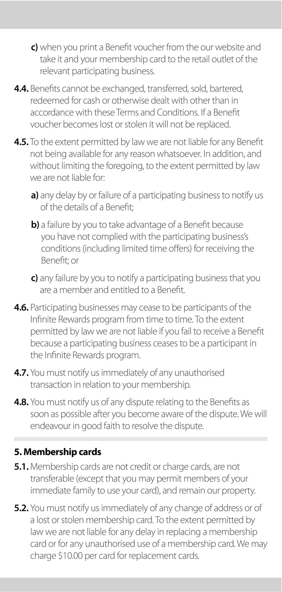 If a Benefit voucher becomes lost or stolen it will not be replaced. 4.5. To the extent permitted by law we are not liable for any Benefit not being available for any reason whatsoever.