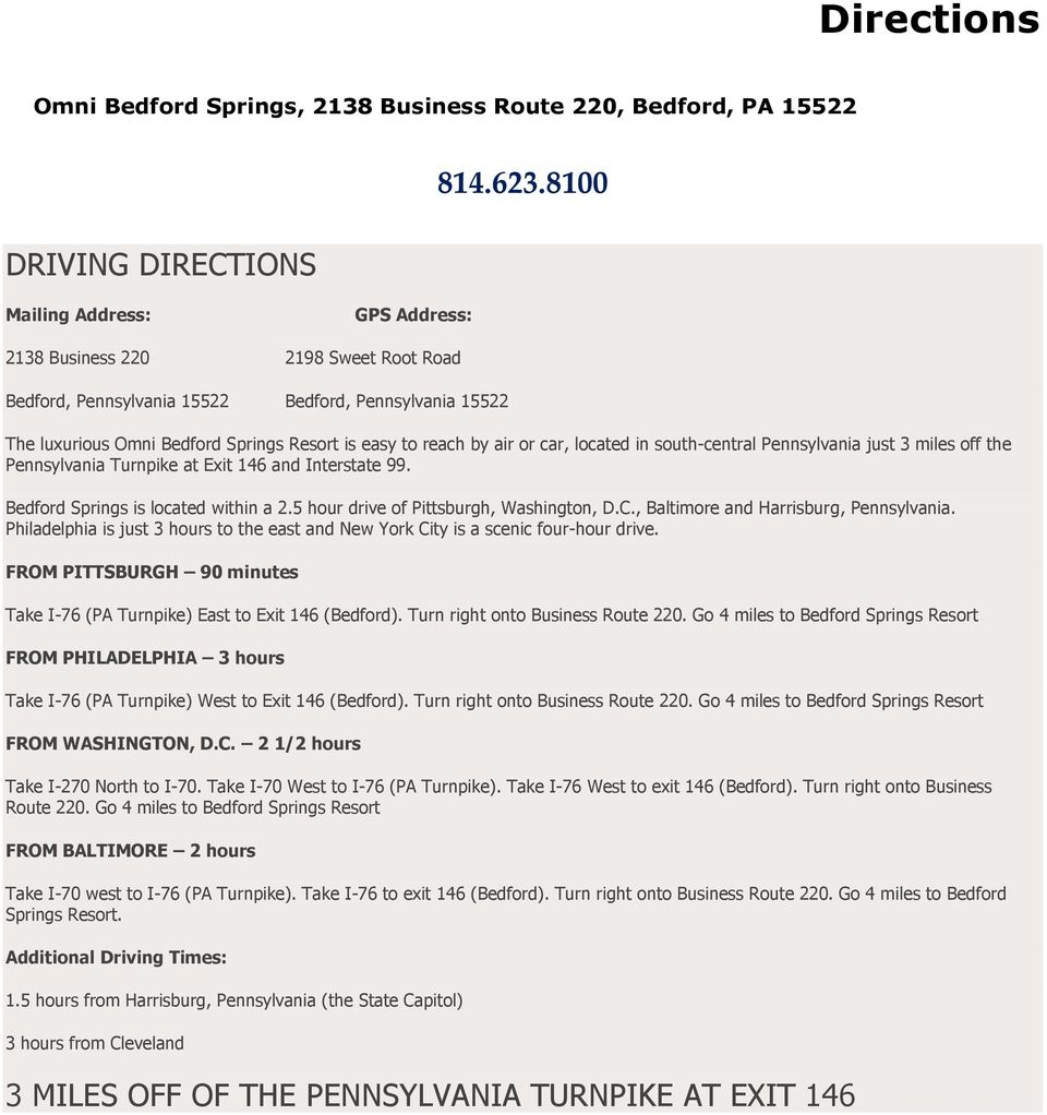 car, located in south-central Pennsylvania just 3 miles off the Pennsylvania Turnpike at Exit 146 and Interstate 99. Bedford Springs is located within a 2.5 hour drive of Pittsburgh, Washington, D.C.