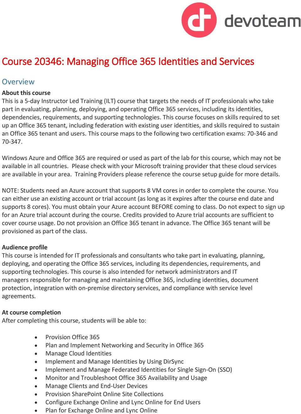 This course focuses on skills required to set up an Office 365 tenant, including federation with existing user identities, and skills required to sustain an Office 365 tenant and users.