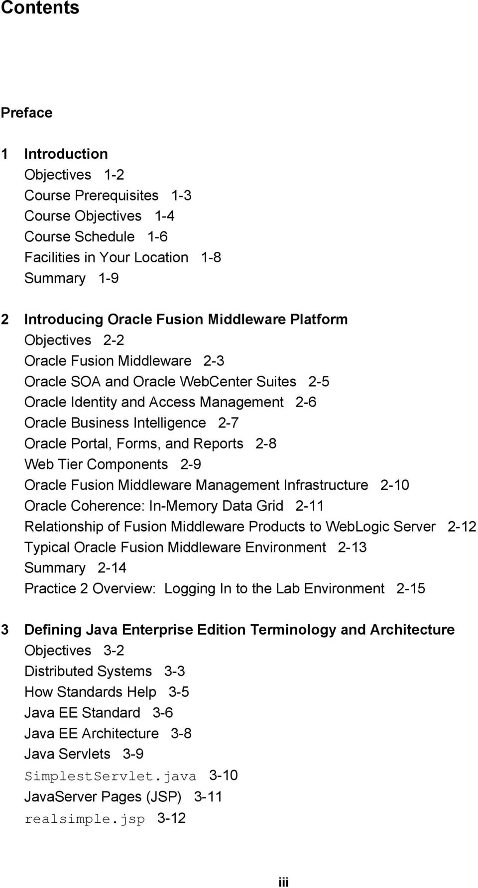 Reports 2-8 Web Tier Components 2-9 Oracle Fusion Middleware Management Infrastructure 2-10 Oracle Coherence: In-Memory Data Grid 2-11 Relationship of Fusion Middleware Products to WebLogic Server