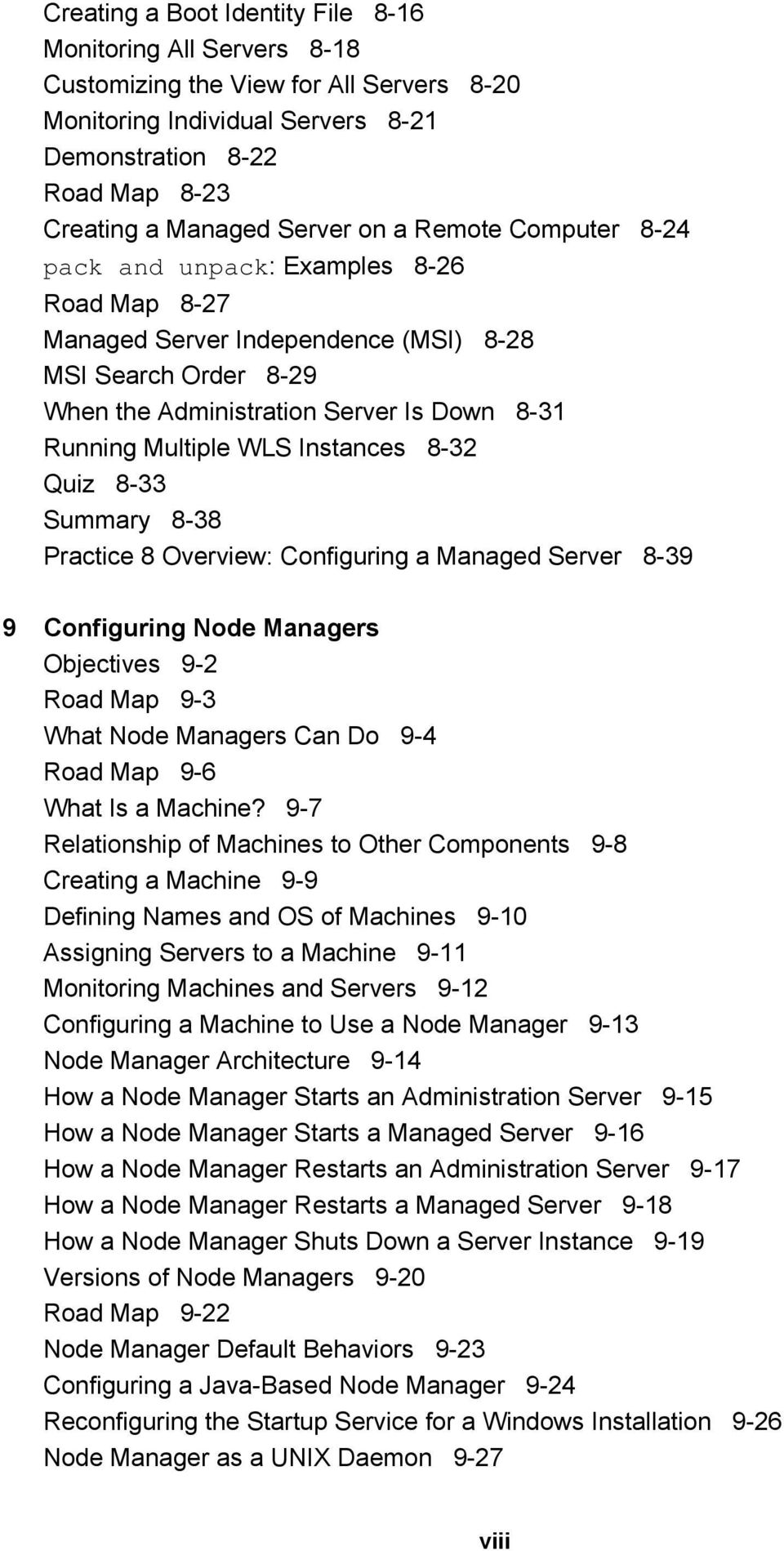 Instances 8-32 Quiz 8-33 Summary 8-38 Practice 8 Overview: Configuring a Managed Server 8-39 9 Configuring Node Managers Objectives 9-2 Road Map 9-3 What Node Managers Can Do 9-4 Road Map 9-6 What Is