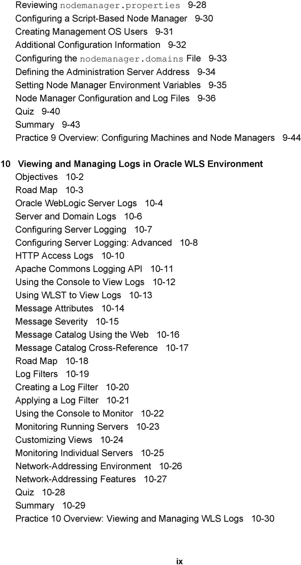 Overview: Configuring Machines and Node Managers 9-44 10 Viewing and Managing Logs in Oracle WLS Environment Objectives 10-2 Road Map 10-3 Oracle WebLogic Server Logs 10-4 Server and Domain Logs 10-6