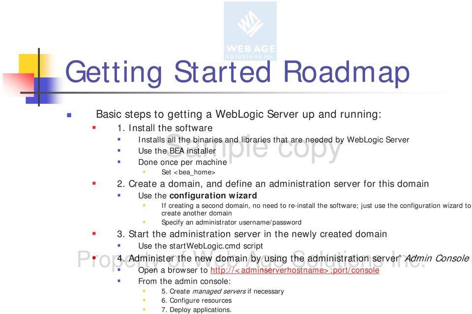 Create a domain, and define an administration server for this domain Use the configuration wizard If creating a second domain, no need to re-install the software; just use the configuration wizard to