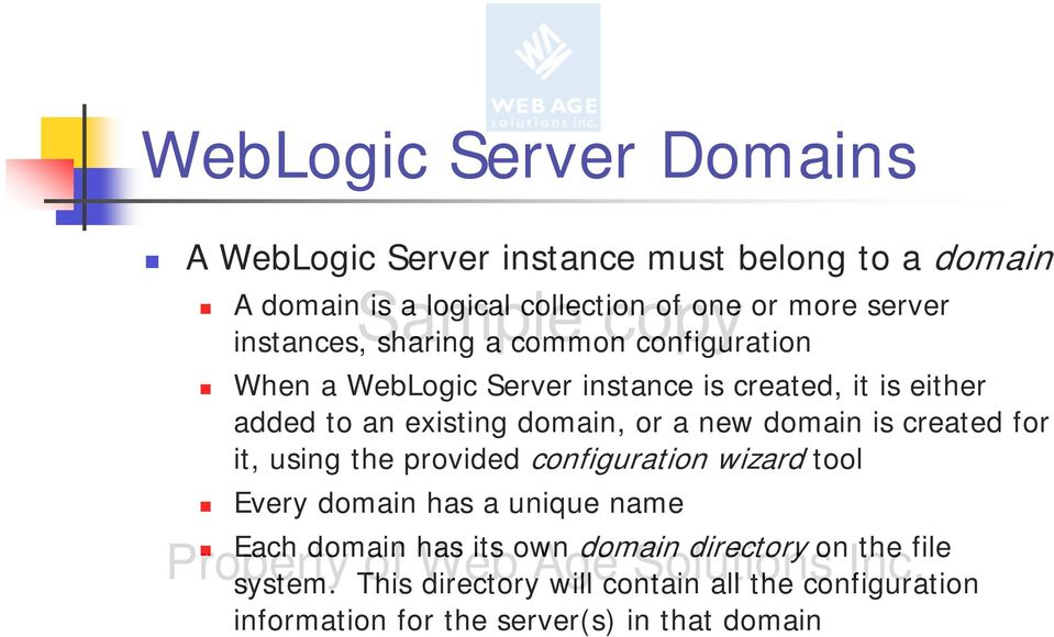 a new domain is created for it, using the provided configuration wizard tool Every domain has a unique name Each domain has its