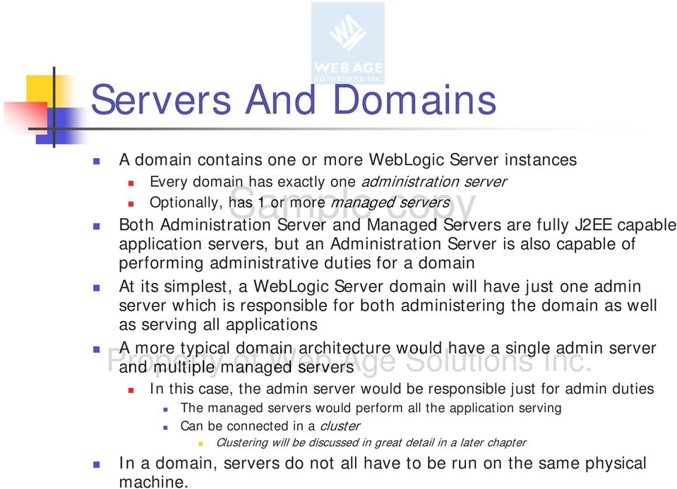 will have just one admin server which is responsible for both administering the domain as well as serving all applications A more typical domain architecture would have a single admin server Property