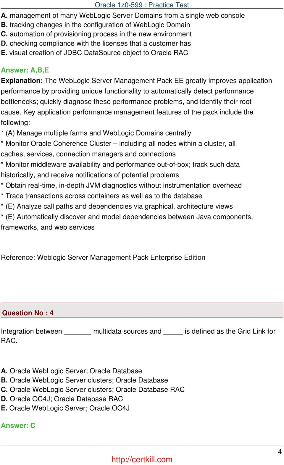visual creation of JDBC DataSource object to Oracle RAC Answer: A,B,E Explanation: The WebLogic Server Management Pack EE greatly improves application performance by providing unique functionality to