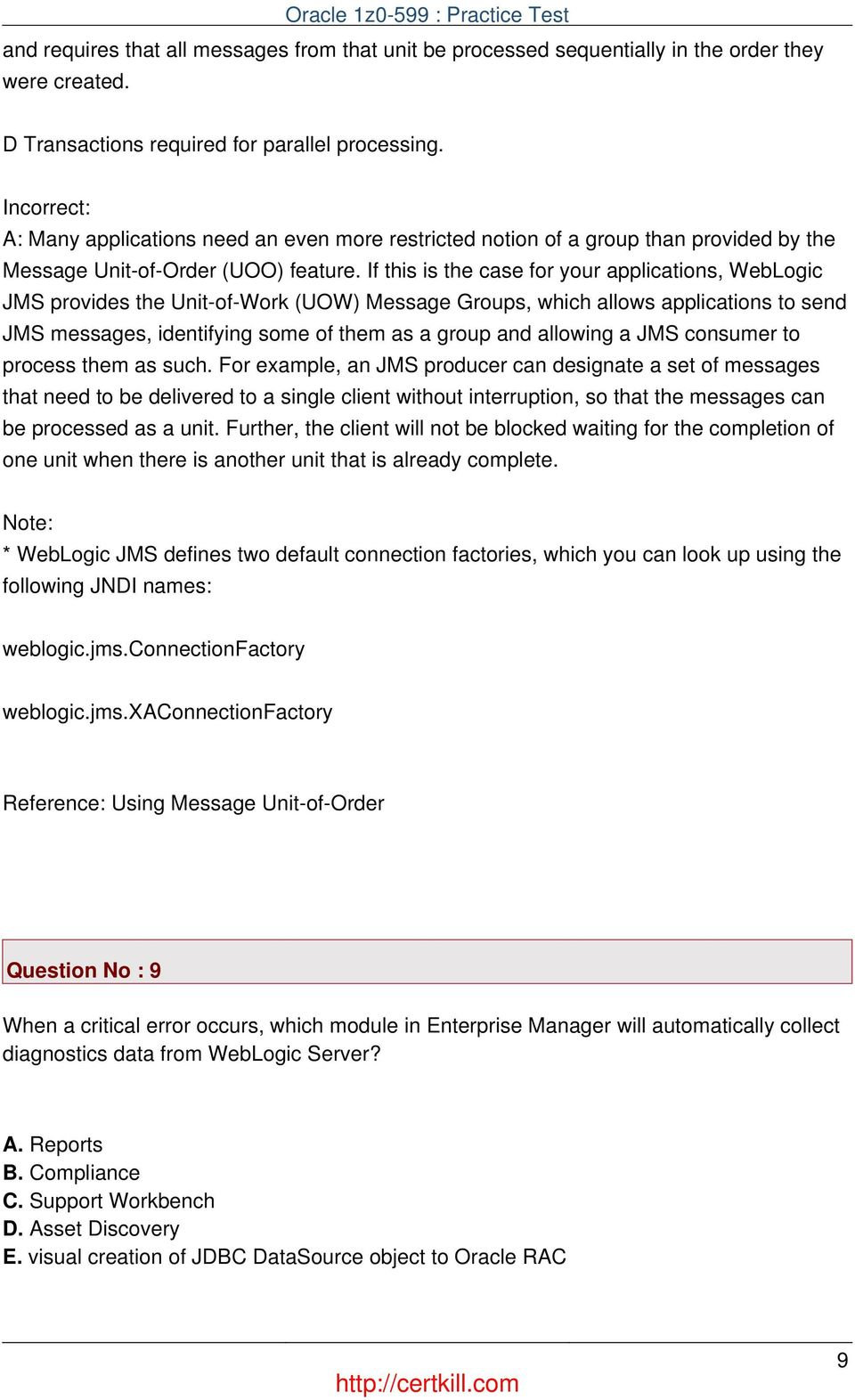 If this is the case for your applications, WebLogic JMS provides the Unit-of-Work (UOW) Message Groups, which allows applications to send JMS messages, identifying some of them as a group and