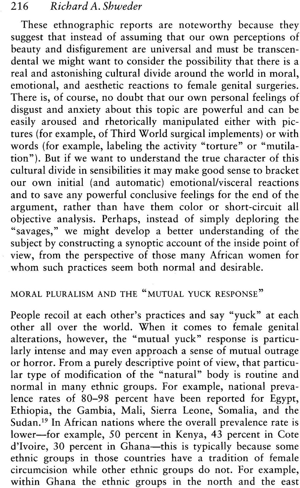 want consider the possibility that there is a real and asnishing cultural divide around the world in moral, emotional, and aesthetic reactions female genital surgeries.