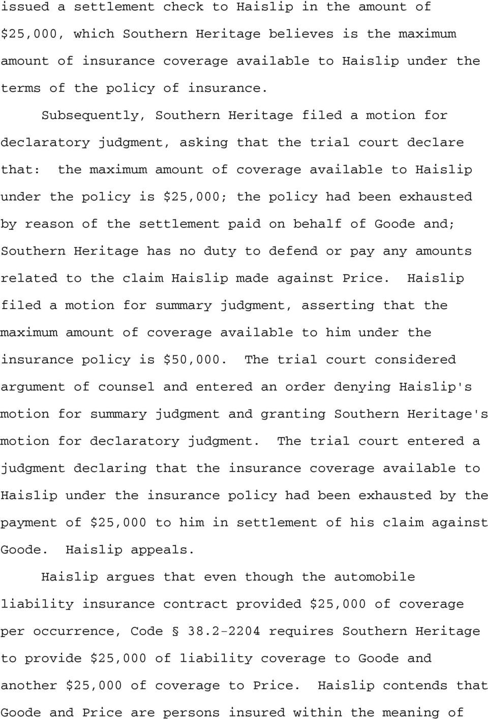 Subsequently, Southern Heritage filed a motion for declaratory judgment, asking that the trial court declare that: the maximum amount of coverage available to Haislip under the policy is $25,000; the