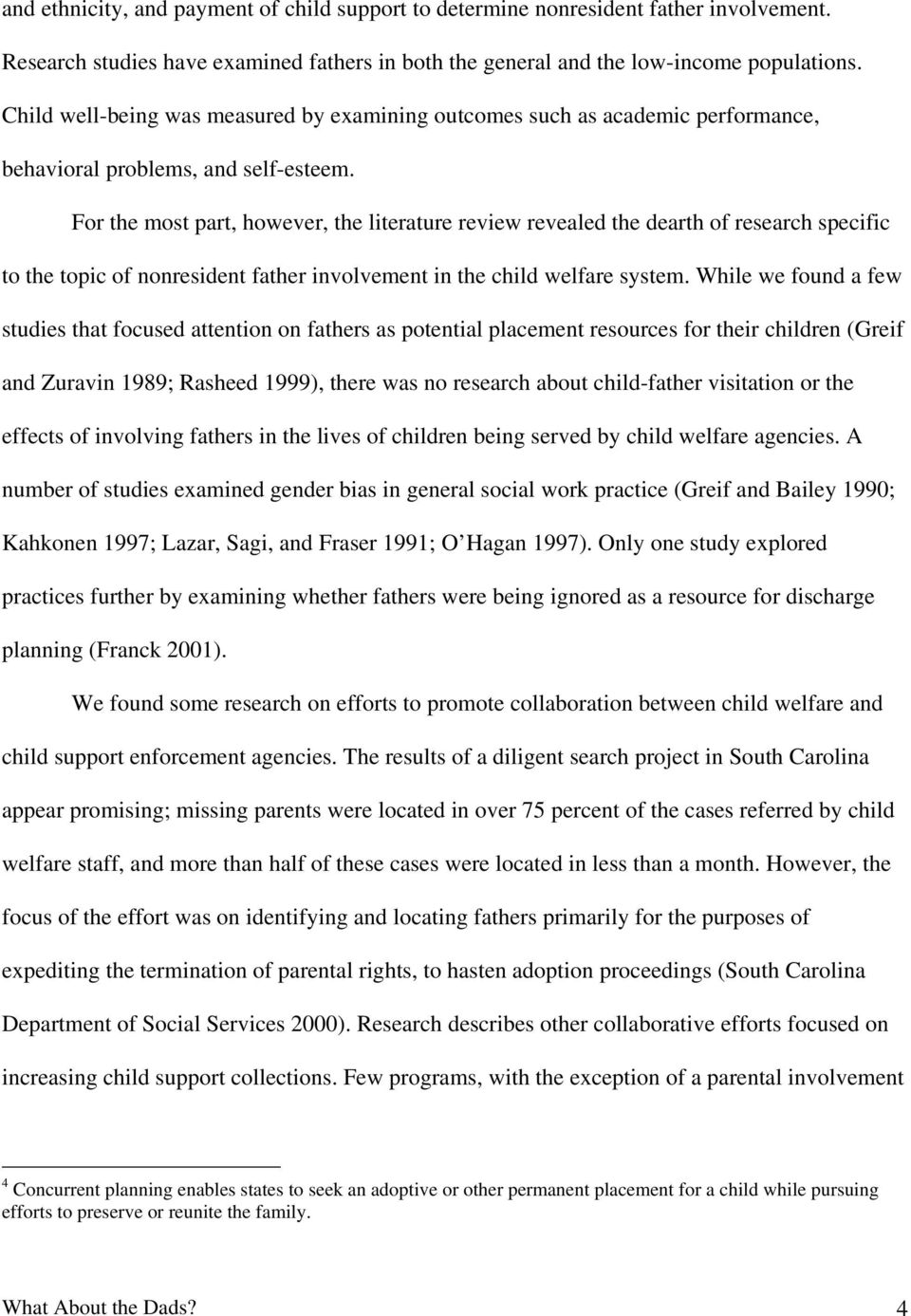 For the most part, however, the literature review revealed the dearth of research specific to the topic of nonresident father involvement in the child welfare system.