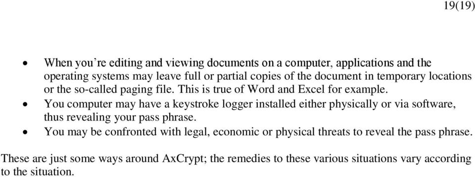 You computer may have a keystroke logger installed either physically or via software, thus revealing your pass phrase.