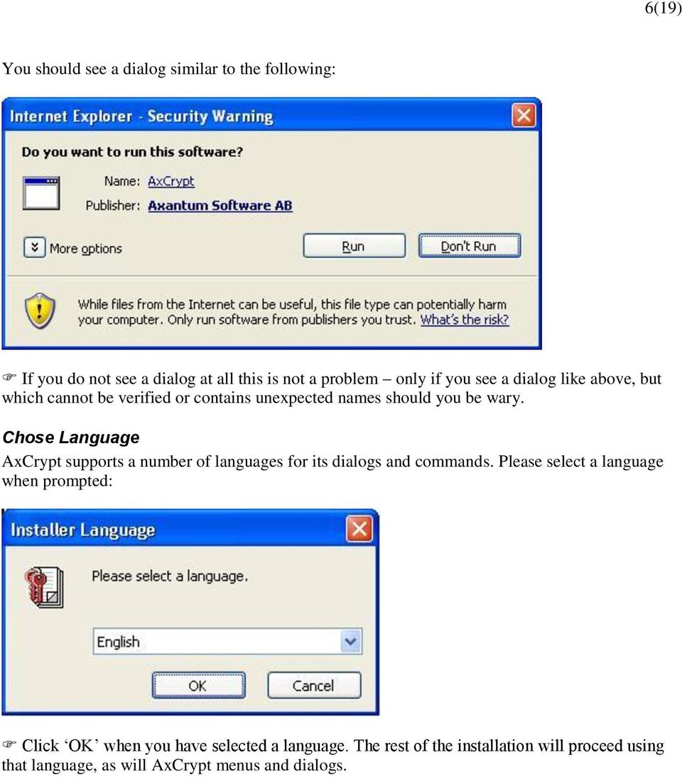 Chose Language AxCrypt supports a number of languages for its dialogs and commands.