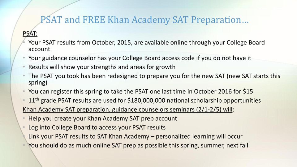 this spring to take the PSAT one last time in October 2016 for $15 11 th grade PSAT results are used for $180,000,000 national scholarship opportunities Khan Academy SAT preparation, guidance