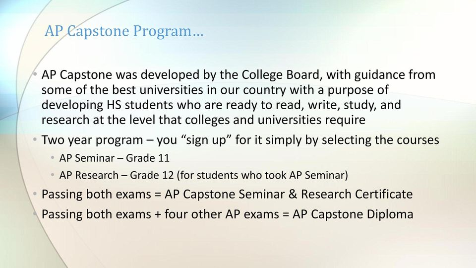 require Two year program you sign up for it simply by selecting the courses AP Seminar Grade 11 AP Research Grade 12 (for students who