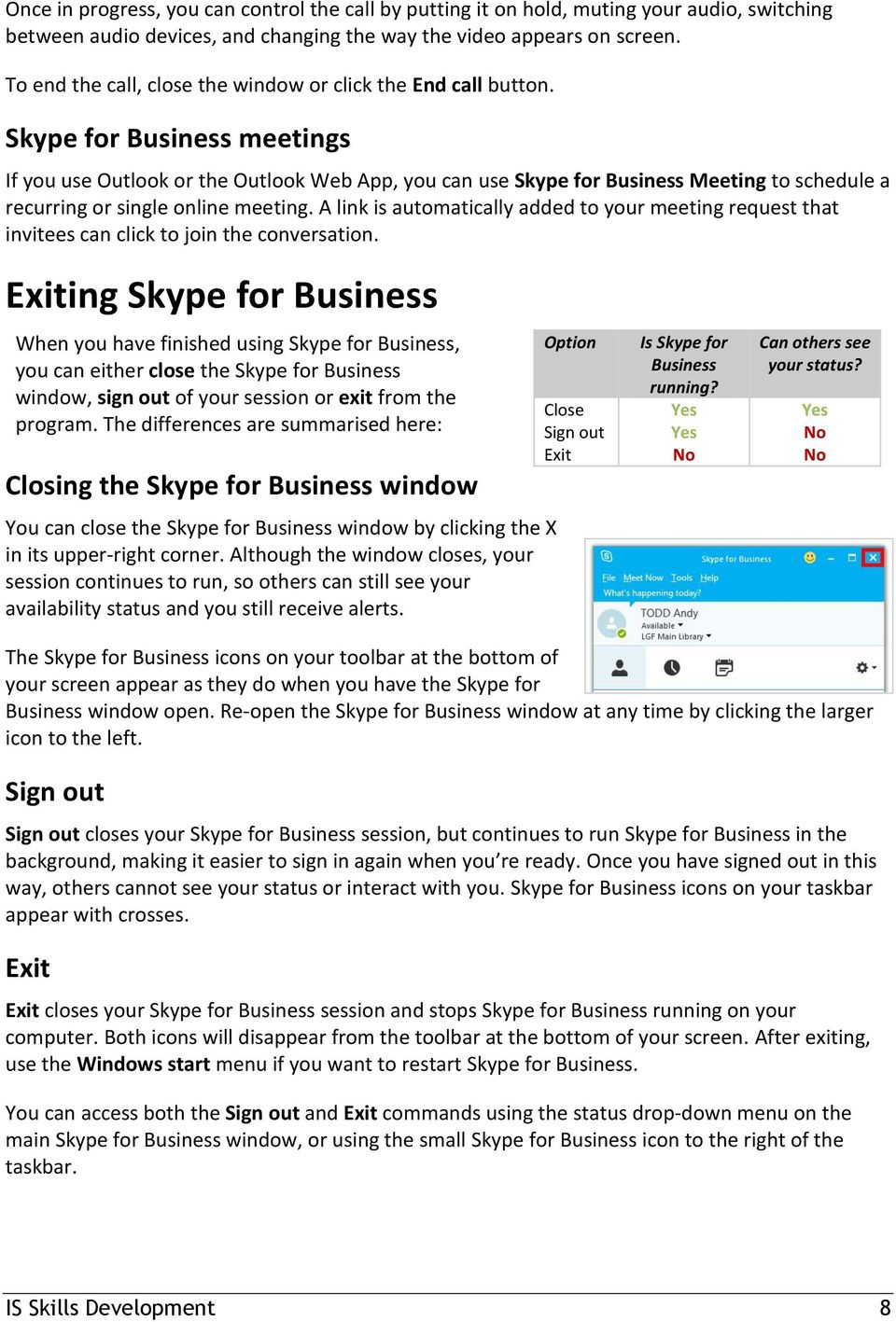 Skype for Business meetings If you use Outlook or the Outlook Web App, you can use Skype for Business Meeting to schedule a recurring or single online meeting.
