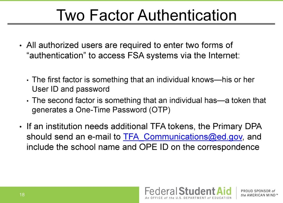 something that an individual has a token that generates a One-Time Password (OTP) If an institution needs additional TFA