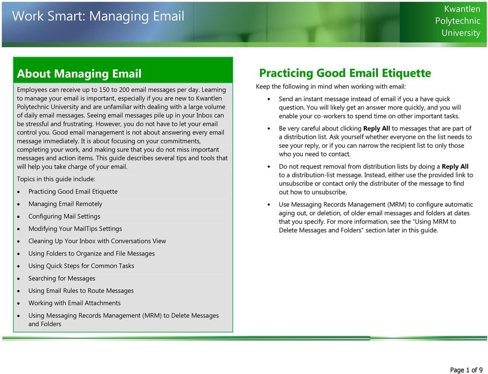 Seeing email messages pile up in your Inbox can be stressful and frustrating. However, you do not have to let your email control you.