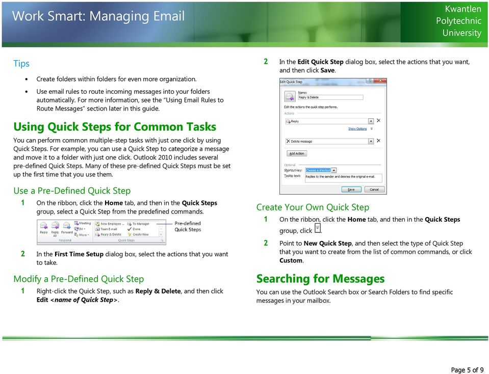 Using Quick Steps for Common Tasks You can perform common multiple-step tasks with just one click by using Quick Steps.