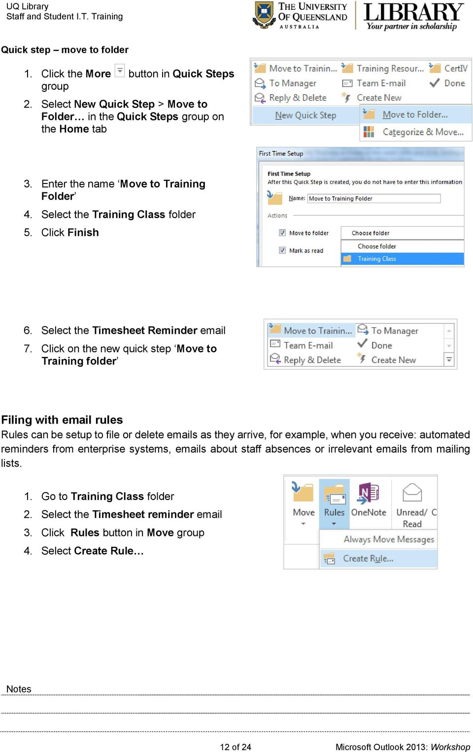 Click on the new quick step Move to Training folder Filing with email rules Rules can be setup to file or delete emails as they arrive, for example, when you receive: automated