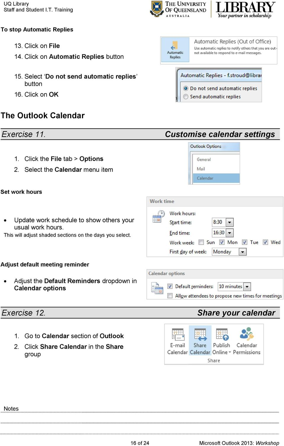 Select the Calendar menu item Set work hours Update work schedule to show others your usual work hours. This will adjust shaded sections on the days you select.