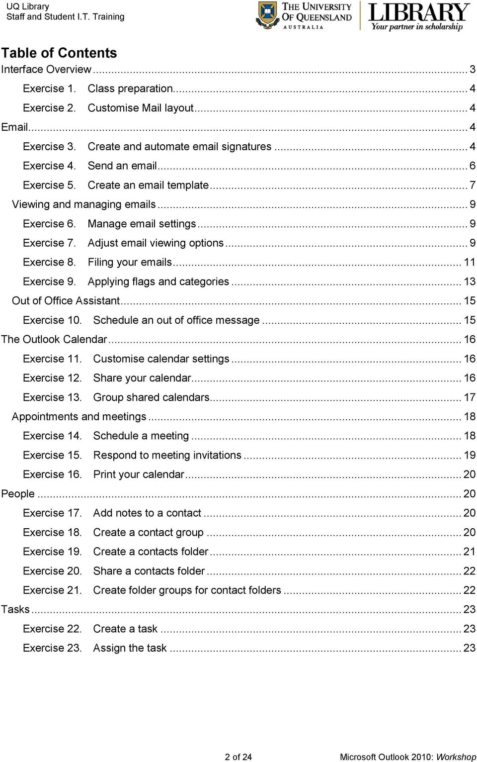 Filing your emails... 11 Exercise 9. Applying flags and categories... 13 Out of Office Assistant... 15 Exercise 10. Schedule an out of office message... 15 The Outlook Calendar... 16 Exercise 11.