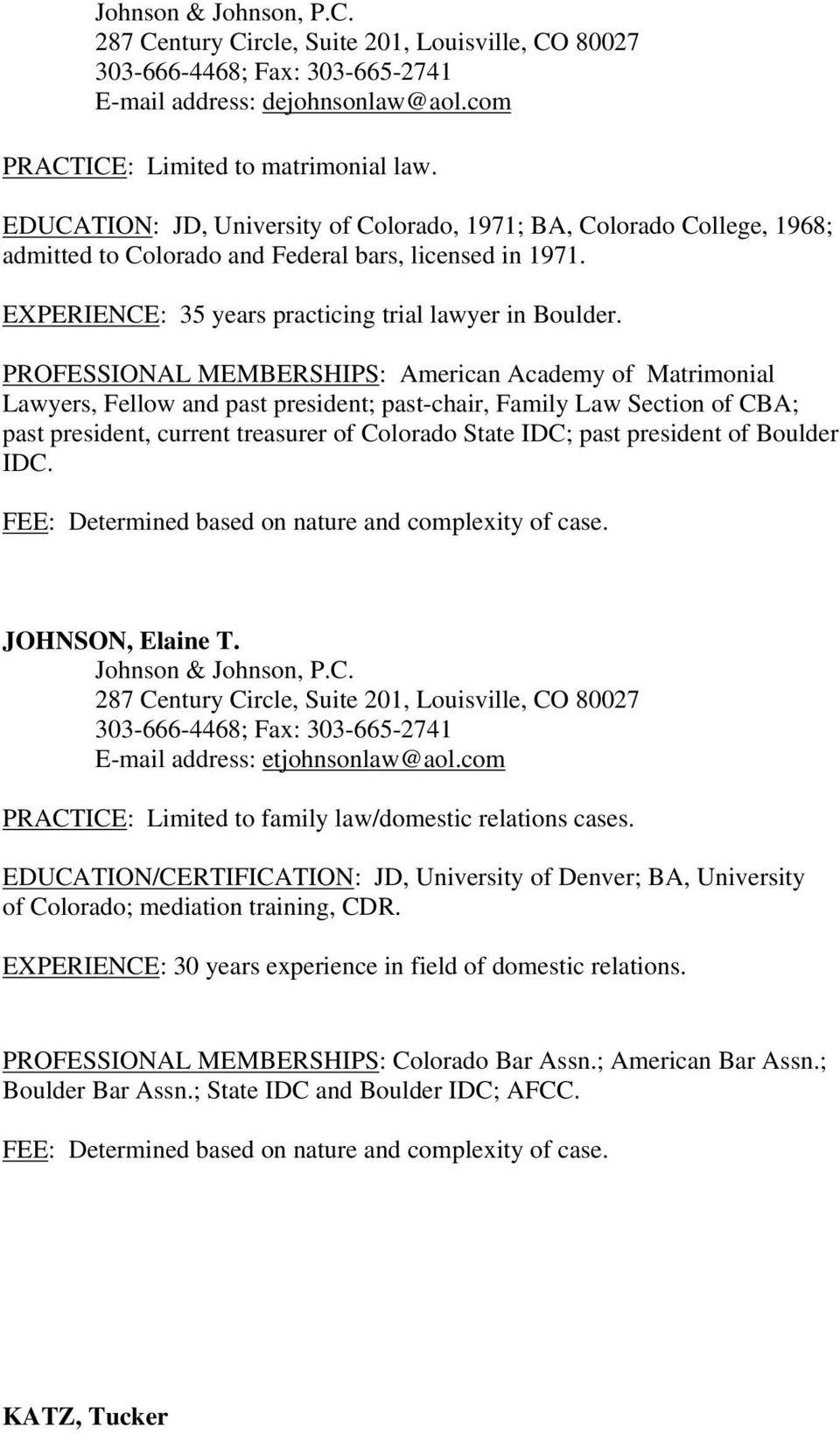 PROFESSIONAL MEMBERSHIPS: American Academy of Matrimonial Lawyers, Fellow and past president; past-chair, Family Law Section of CBA; past president, current treasurer of Colorado State IDC; past
