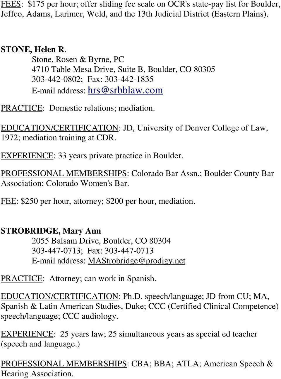 EDUCATION/CERTIFICATION: JD, University of Denver College of Law, 1972; mediation training at CDR. EXPERIENCE: 33 years private practice in Boulder. PROFESSIONAL MEMBERSHIPS: Colorado Bar Assn.