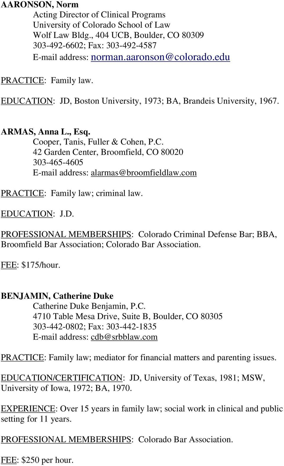 com PRACTICE: Family law; criminal law. EDUCATION: J.D. PROFESSIONAL MEMBERSHIPS: Colorado Criminal Defense Bar; BBA, Broomfield Bar Association; Colorado Bar Association. FEE: $175/hour.