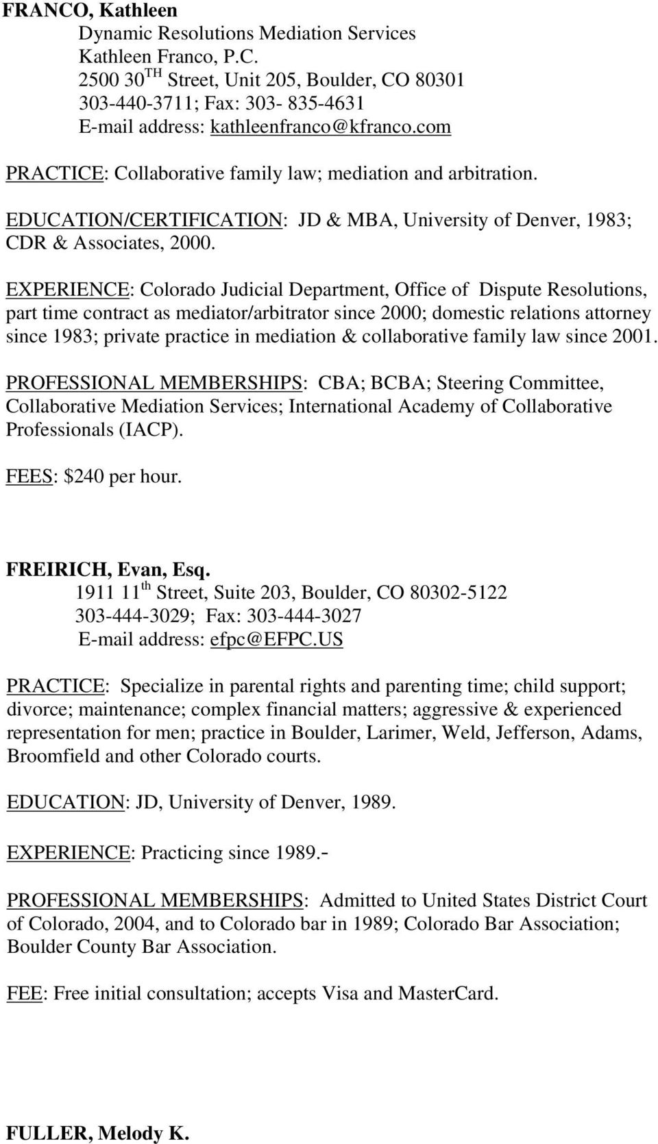 EXPERIENCE: Colorado Judicial Department, Office of Dispute Resolutions, part time contract as mediator/arbitrator since 2000; domestic relations attorney since 1983; private practice in mediation &