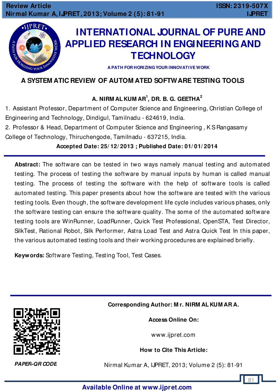 Accepted Date: 25/12/2013 ; Published Date: 01/01/2014 Abstract: The software can be tested in two ways namely manual testing and automated testing.