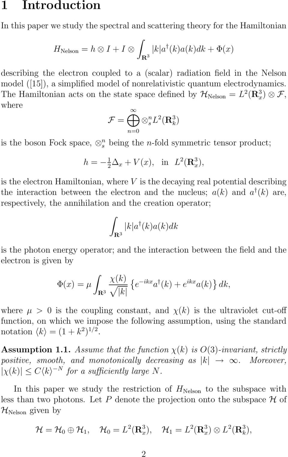 The Hamiltonian acts on the state space defined by H Nelson = L 2 R 3 x F, where F = n s L2 R 3 k is the boson Fock space, n s n=0 being the n-fold symmetric tensor product; h = 2 x + V x, in L 2 R 3