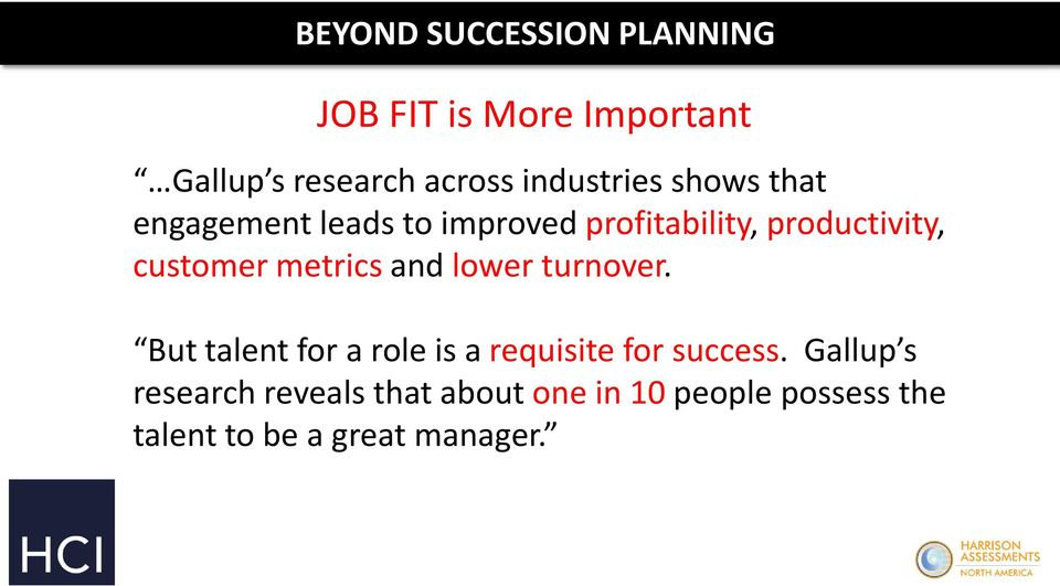 lower turnover. But talent for a role is a requisite for success.