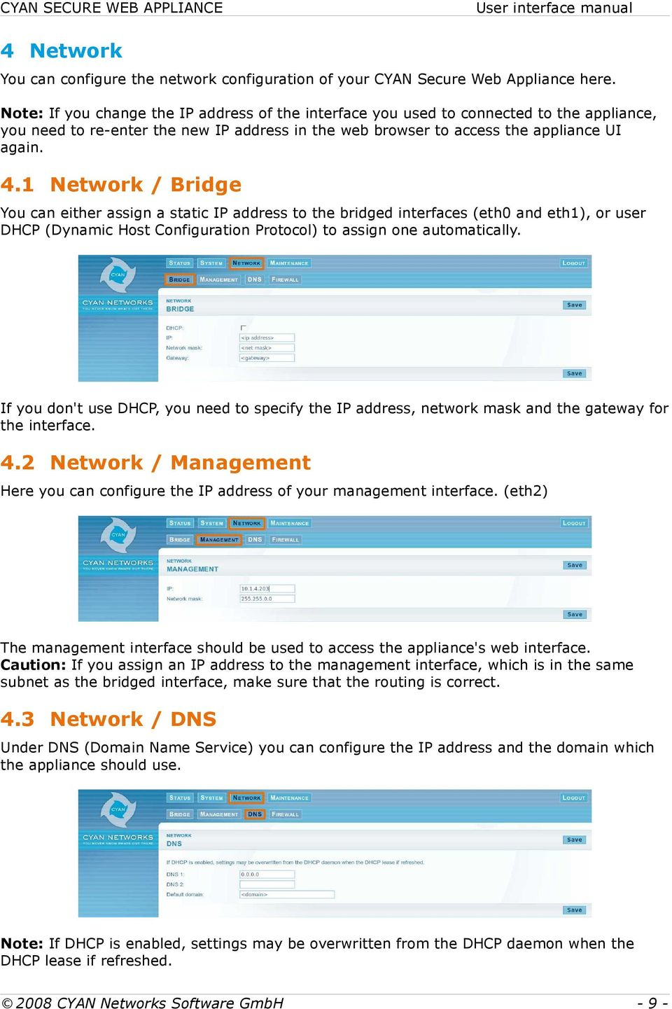 1 Network / Bridge You can either assign a static IP address to the bridged interfaces (eth0 and eth1), or user DHCP (Dynamic Host Configuration Protocol) to assign one automatically.