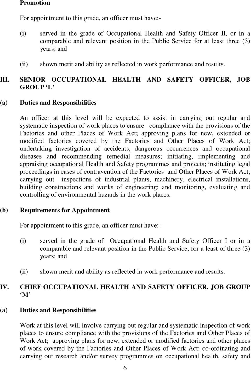 SENIOR OCCUPATIONAL HEALTH AND SAFETY OFFICER, JOB GROUP L An officer at this level will be expected to assist in carrying out regular and systematic inspection of work places to ensure compliance