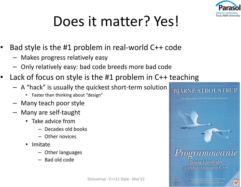 breeds more bad code Lack of focus on style is the #1 problem in C++ teaching A hack is usually the quickest
