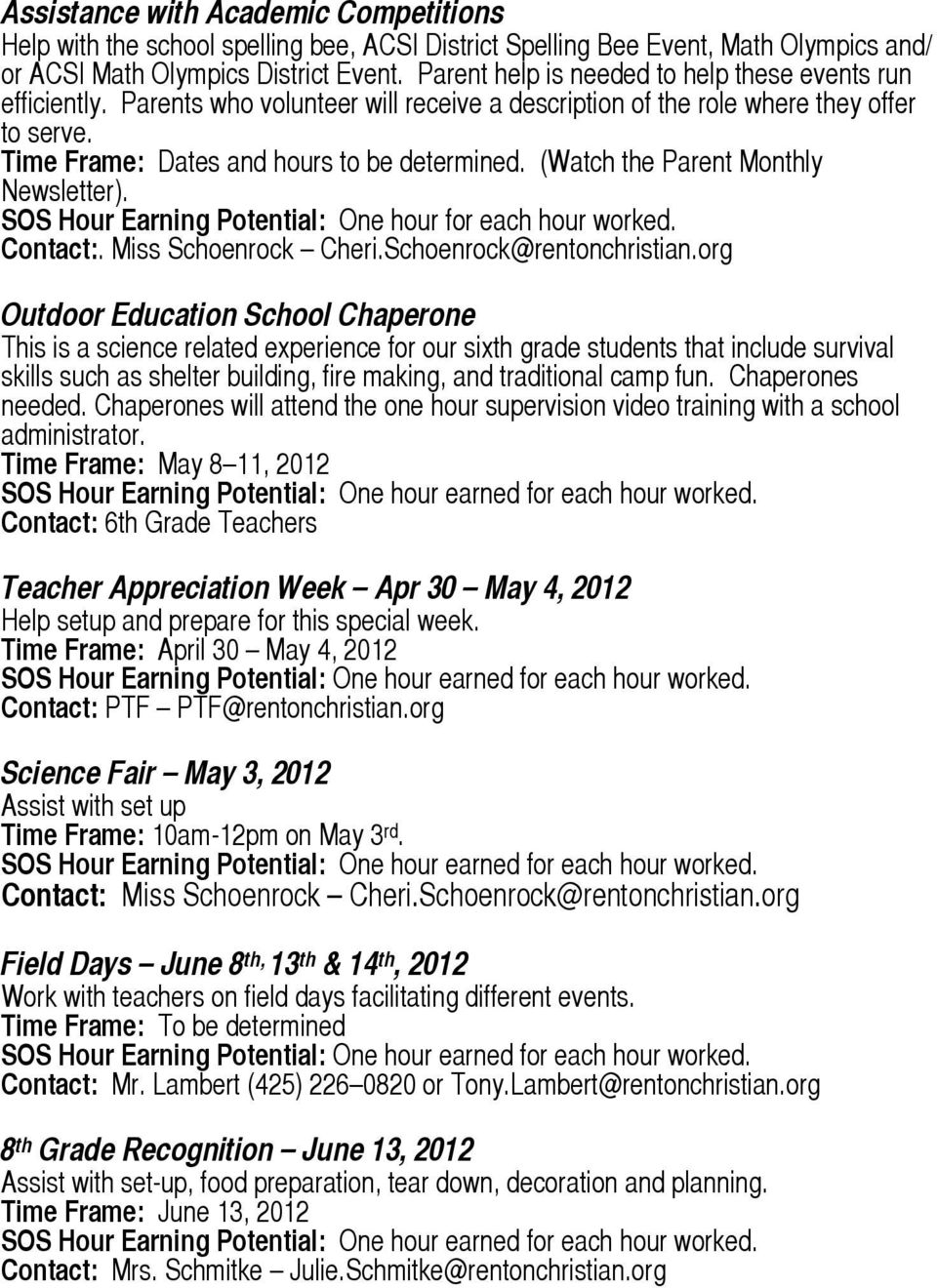 (Watch the Parent Monthly Newsletter). SOS Hour Earning Potential: One hour for each hour worked. Contact:. Miss Schoenrock Cheri.Schoenrock@rentonchristian.