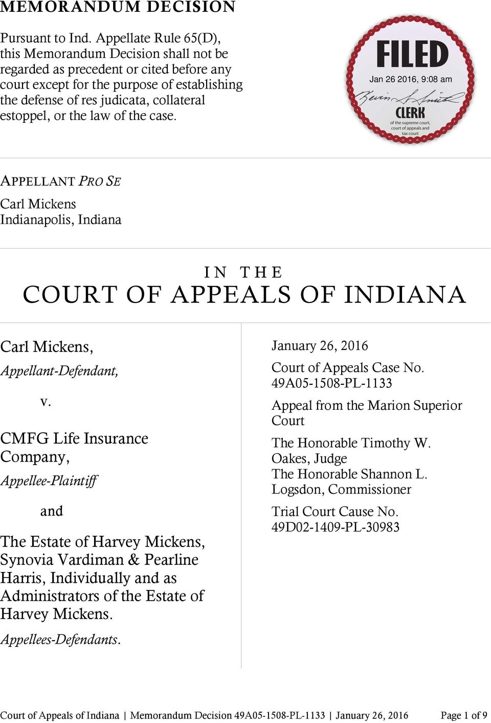 the law of the case. APPELLANT PRO SE Carl Mickens Indianapolis, Indiana I N T H E COURT OF APPEALS OF INDIANA Carl Mickens, Appellant-Defendant, v.