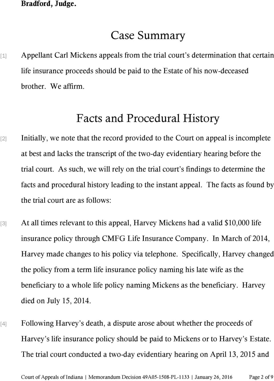 Facts and Procedural History [2] Initially, we note that the record provided to the Court on appeal is incomplete at best and lacks the transcript of the two-day evidentiary hearing before the trial