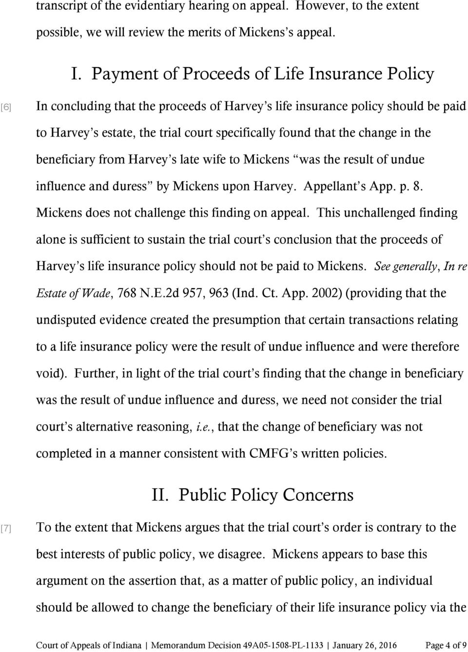 change in the beneficiary from Harvey s late wife to Mickens was the result of undue influence and duress by Mickens upon Harvey. Appellant s App. p. 8.