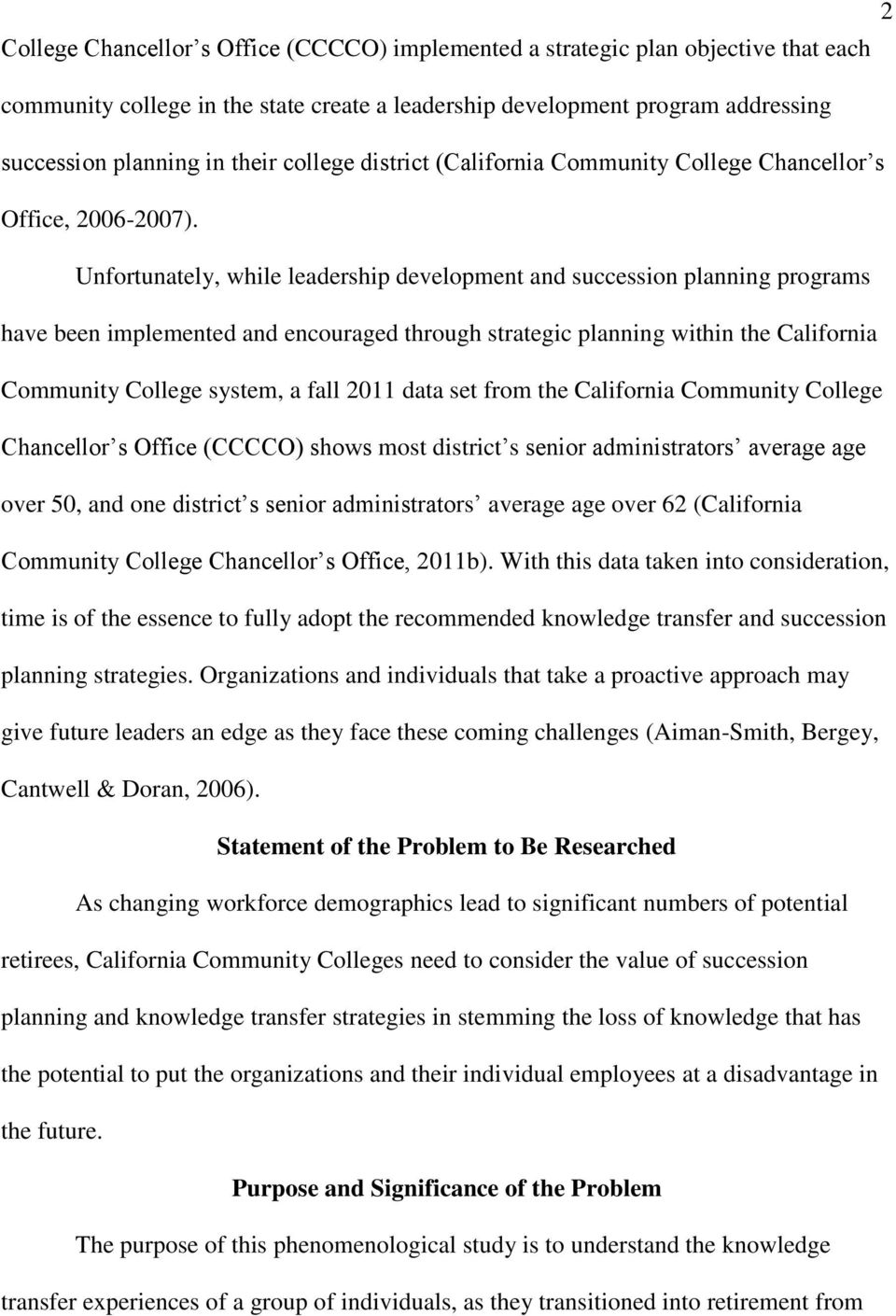 Unfortunately, while leadership development and succession planning programs have been implemented and encouraged through strategic planning within the California Community College system, a fall