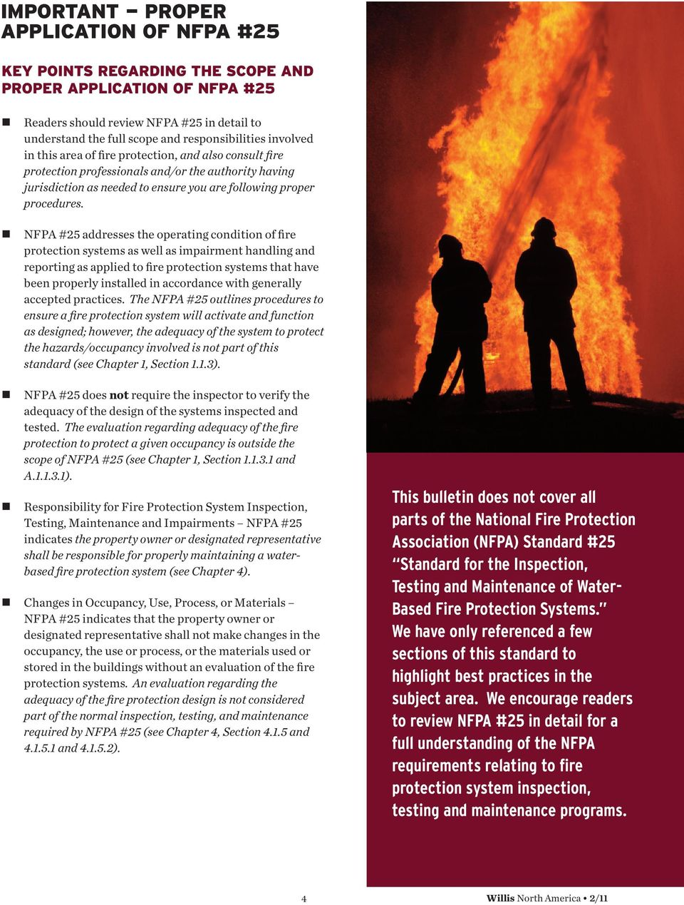 NFPA #25 addresses the operatig coditio of fire protectio systems as well as impairmet hadlig ad reportig as applied to fire protectio systems that have bee properly istalled i accordace with