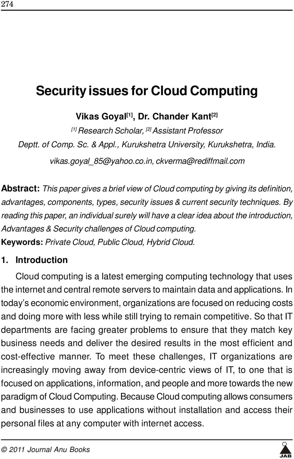 com Abstract: This paper gives a brief view of Cloud computing by giving its definition, advantages, components, types, security issues & current security techniques.