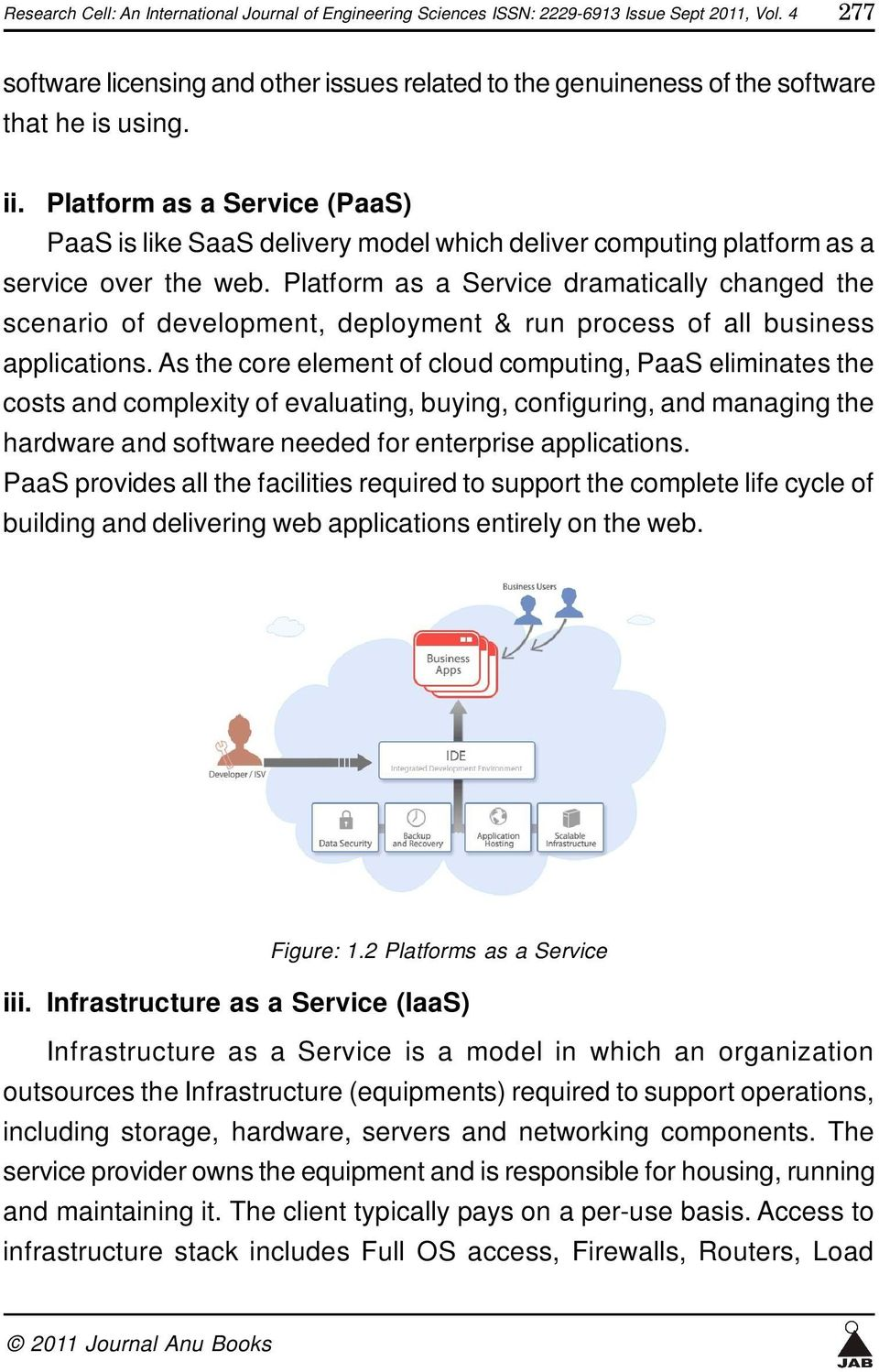 Platform as a Service (PaaS) PaaS is like SaaS delivery model which deliver computing platform as a service over the web.