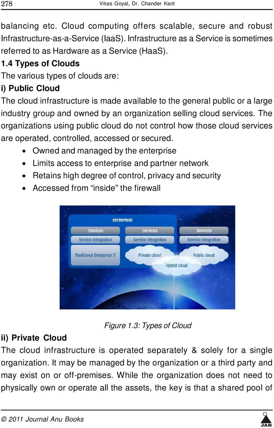 4 Types of Clouds The various types of clouds are: i) Public Cloud The cloud infrastructure is made available to the general public or a large industry group and owned by an organization selling