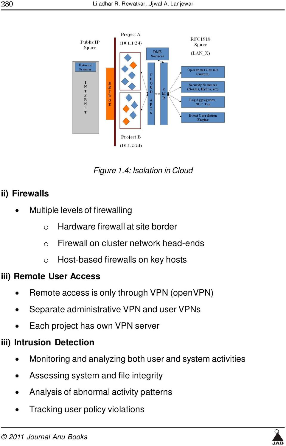 head-ends o Host-based firewalls on key hosts iii) Remote User Access Remote access is only through VPN (openvpn) Separate administrative