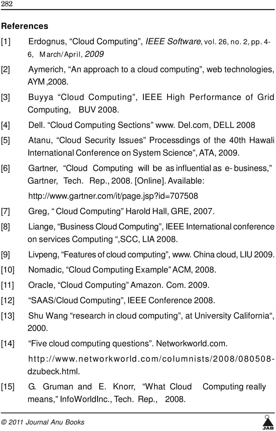 . Cloud Computing Sections www. Del.com, DELL 2008 [5] Atanu, Cloud Security Issues Processdings of the 40th Hawali International Conference on System Science, ATA, 2009.
