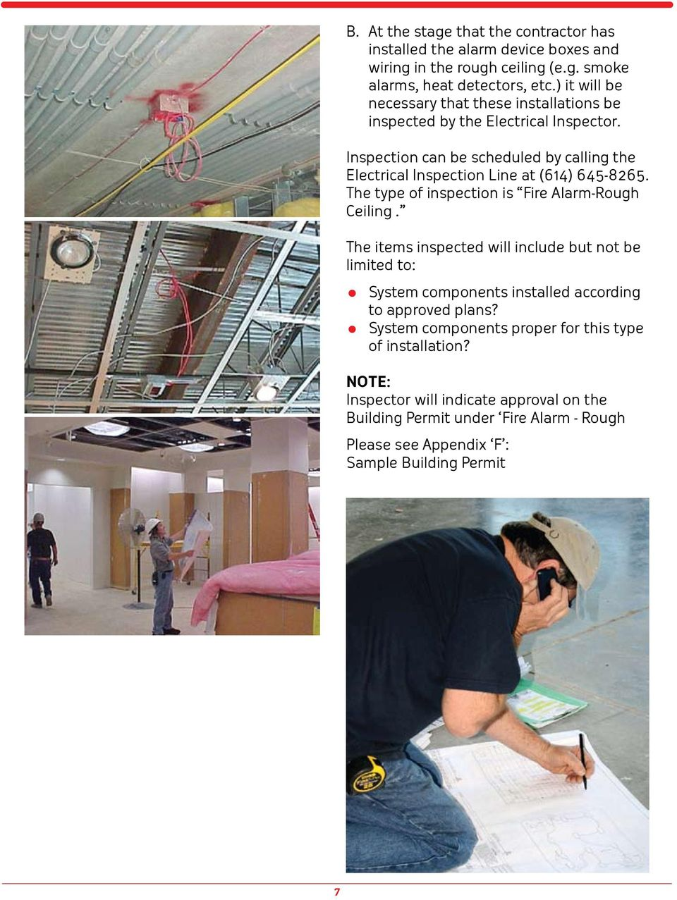 Inspection can be scheduled by calling the Electrical Inspection Line at (614) 645-8265. The type of inspection is Fire Alarm-Rough Ceiling.